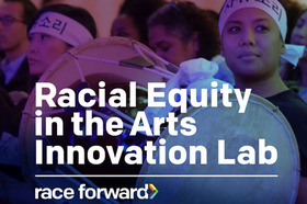 CUP and Race Forward's Racial Equity in the Arts Innovation Lab!